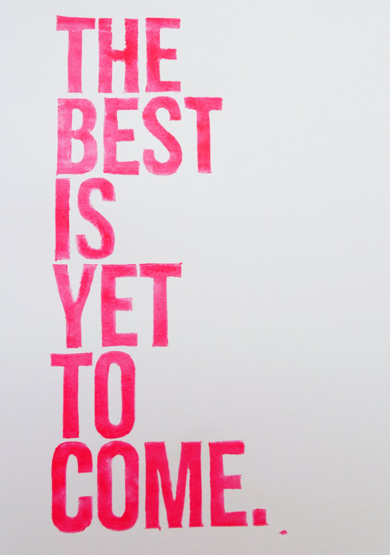 The Best Is Yet To Come quote.