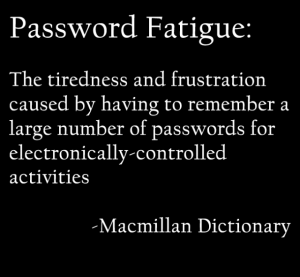 Password fatigue definition from Macmillan Dictionary.