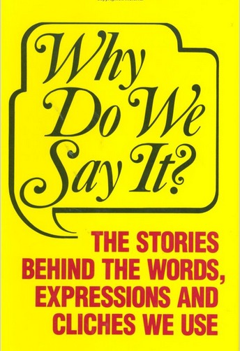 Amazon.com  Why Do We Say It   The Stories Behind the Words  Expressions and Cliches We Use  9781555210106   Castle Books  Books