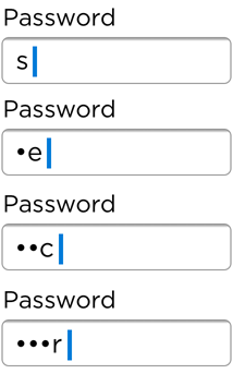 A screenshot of a password field showing the latest character typed in.