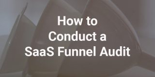 How to Conduct a SaaS Funnel Audit