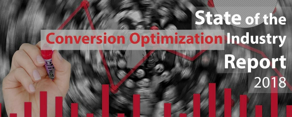 The 2018 State of Conversion Optimization Report