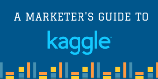Kaggle: A Marketer's Guide for Analytics and Data Science